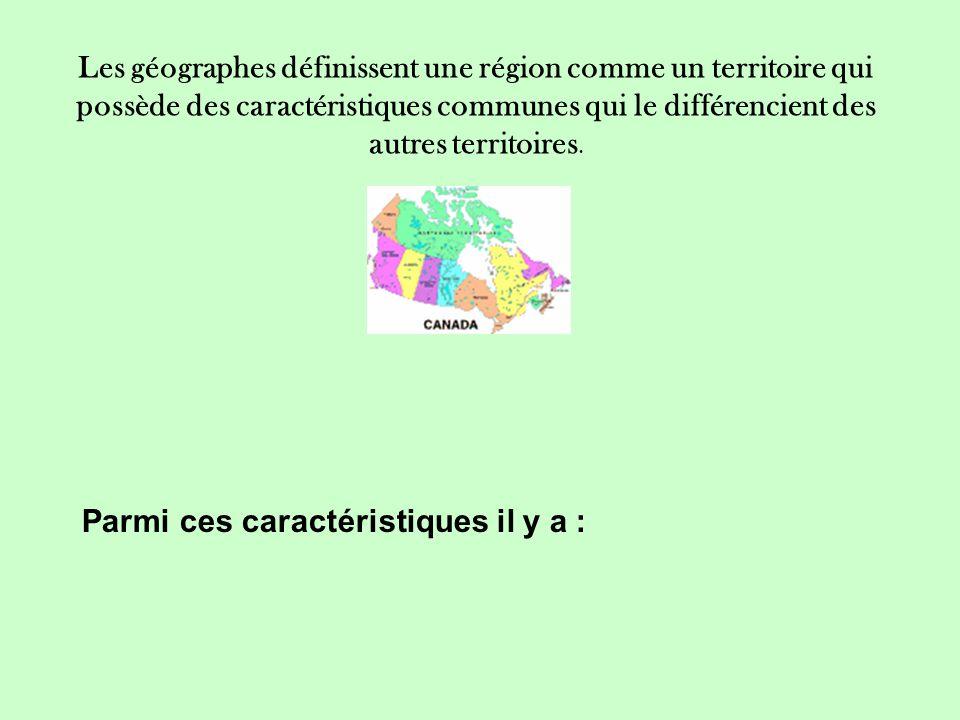 Les géographes définissent une région comme un territoire qui possède des caractéristiques communes qui le différencient des autres territoires.