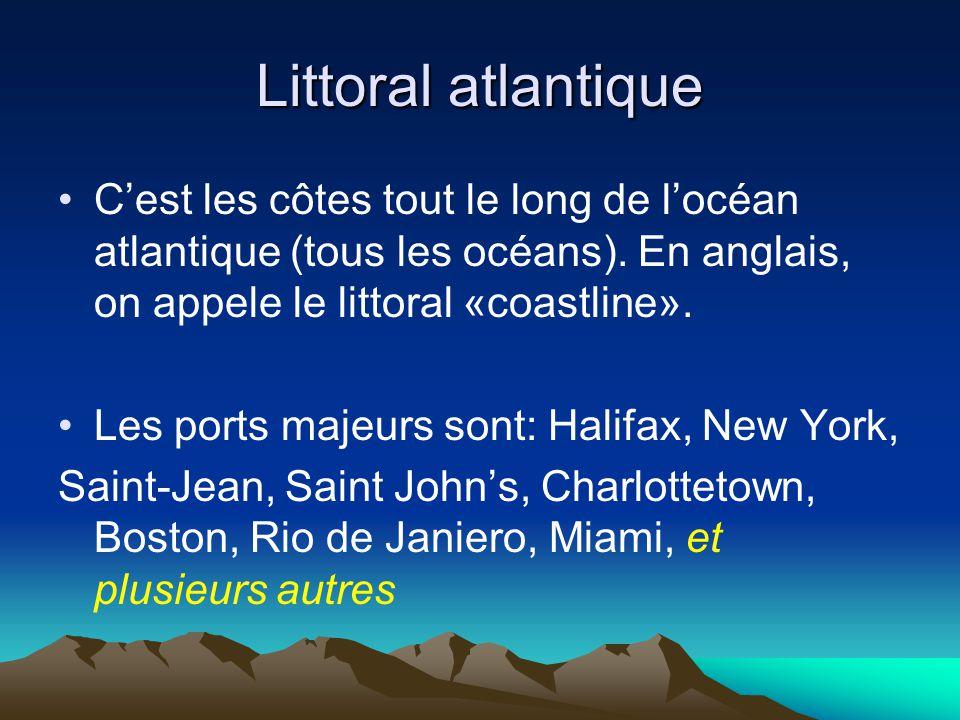 Littoral atlantique C'est les côtes tout le long de l'océan atlantique (tous les océans). En anglais, on appele le littoral «coastline».