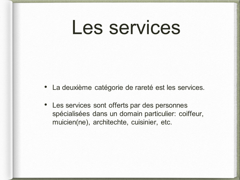 Les services La deuxième catégorie de rareté est les services.