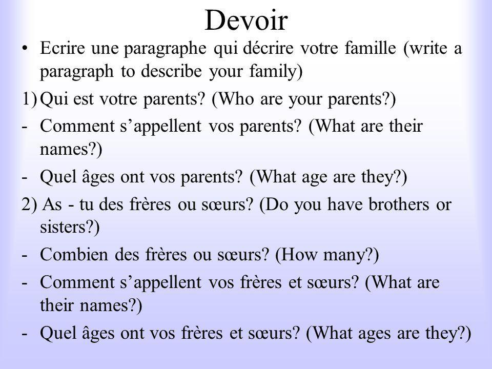 Devoir Ecrire une paragraphe qui décrire votre famille (write a paragraph to describe your family) Qui est votre parents (Who are your parents )