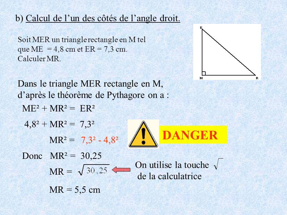 DANGER b) Calcul de l'un des côtés de l'angle droit.