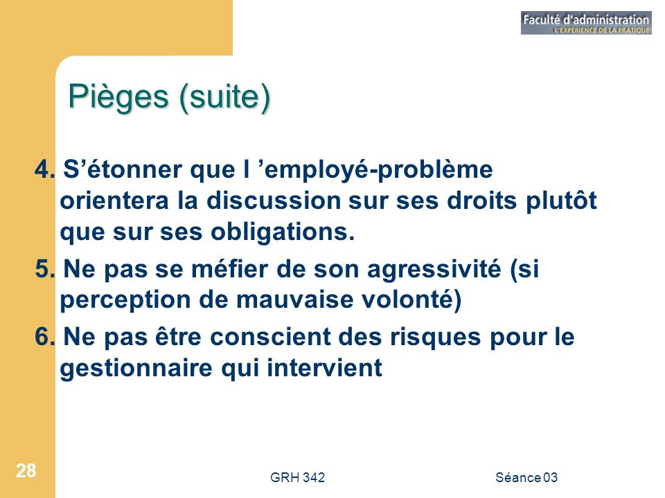 Pièges (suite) 4. S'étonner que l 'employé-problème orientera la discussion sur ses droits plutôt que sur ses obligations.