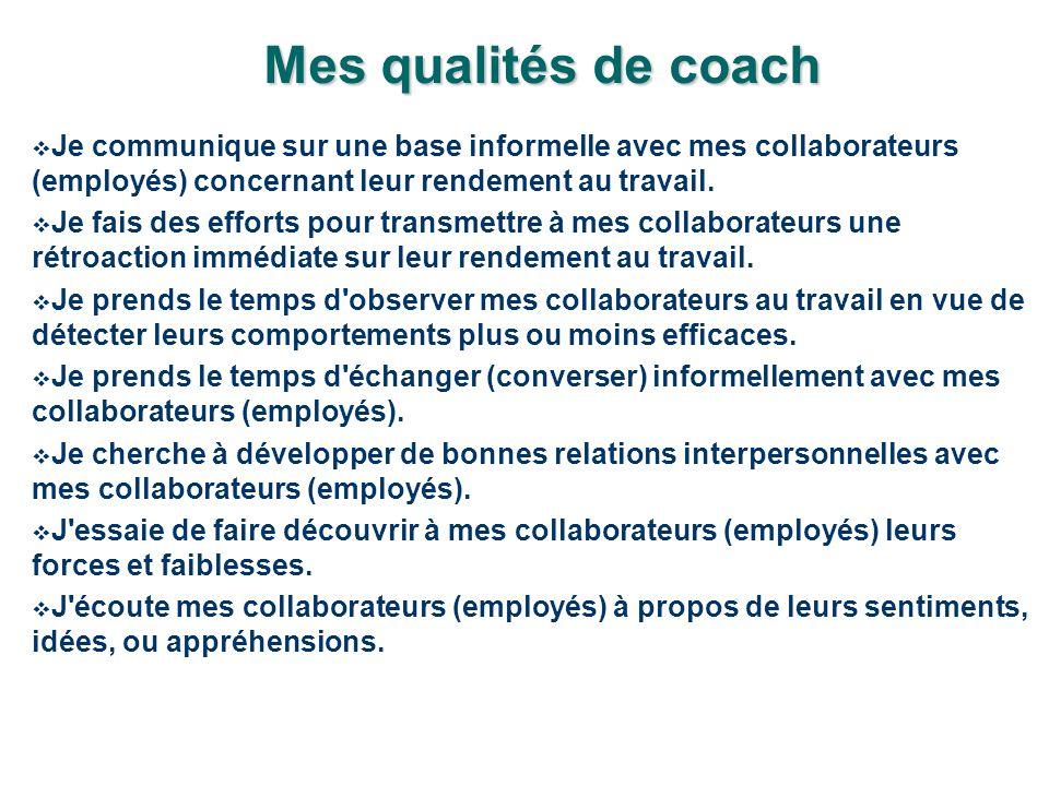 Mes qualités de coach Je communique sur une base informelle avec mes collaborateurs (employés) concernant leur rendement au travail.