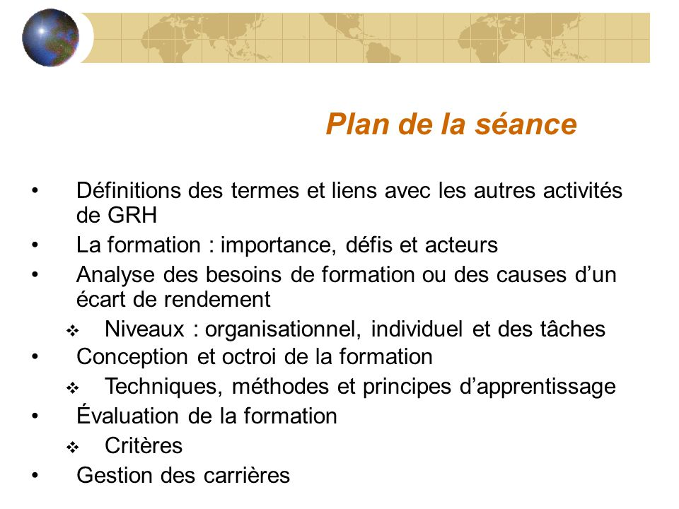 Plan de la séance Définitions des termes et liens avec les autres activités de GRH. La formation : importance, défis et acteurs.