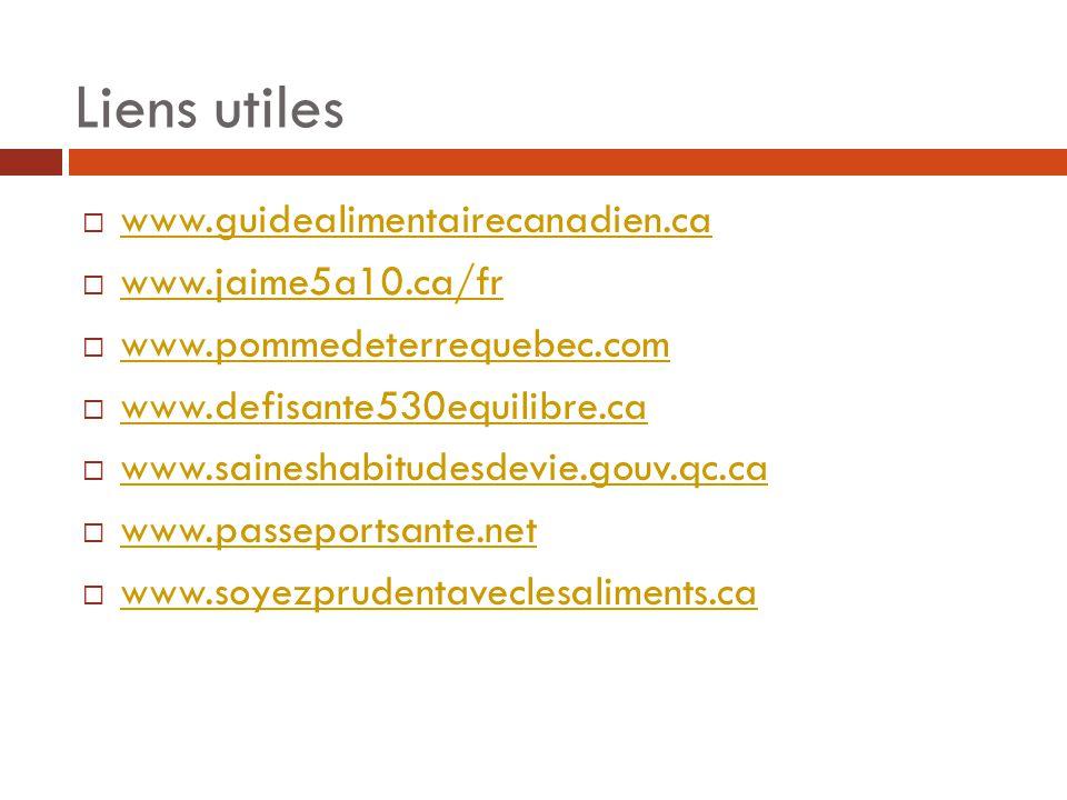 Liens utiles www.guidealimentairecanadien.ca www.jaime5a10.ca/fr