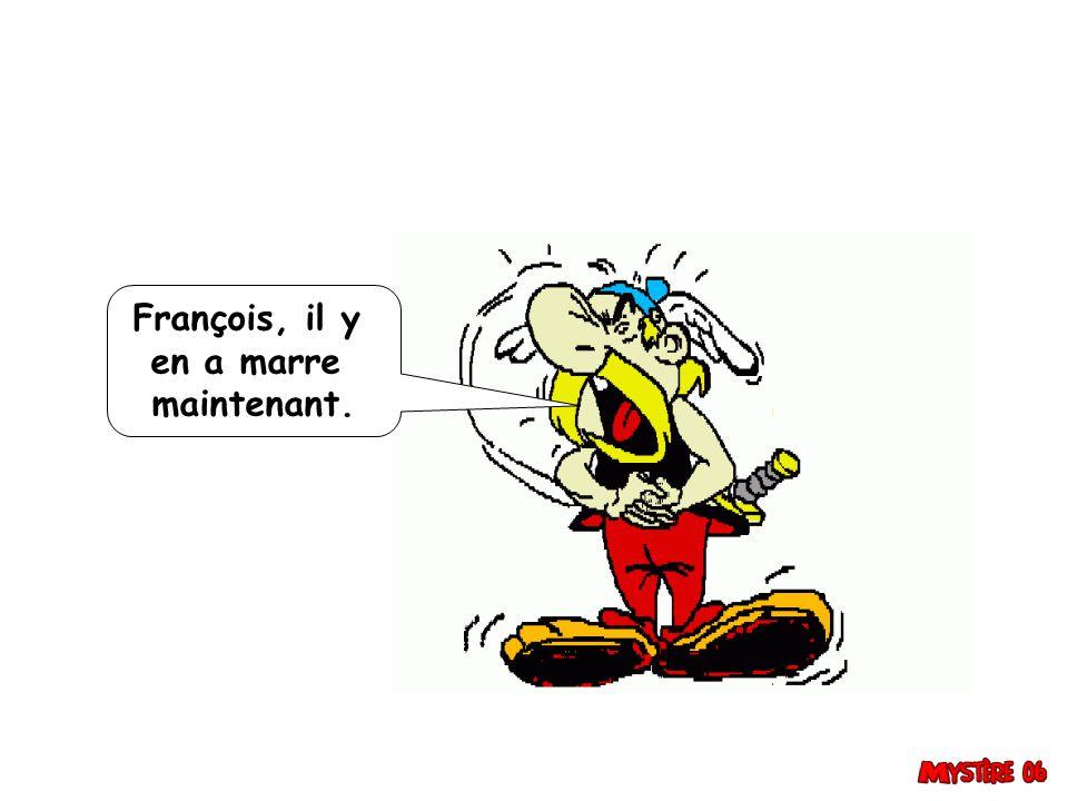 François, il y en a marre maintenant.