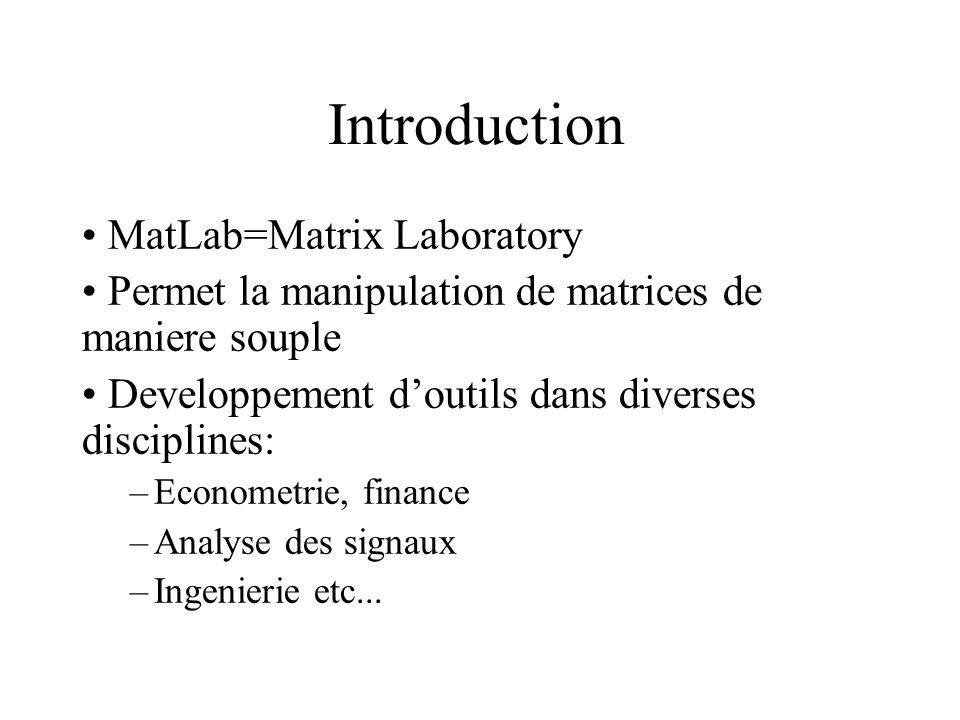 Introduction MatLab=Matrix Laboratory
