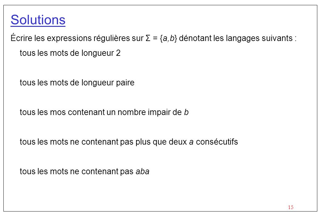 Solutions Écrire les expressions régulières sur Σ = {a,b} dénotant les langages suivants : tous les mots de longueur 2.