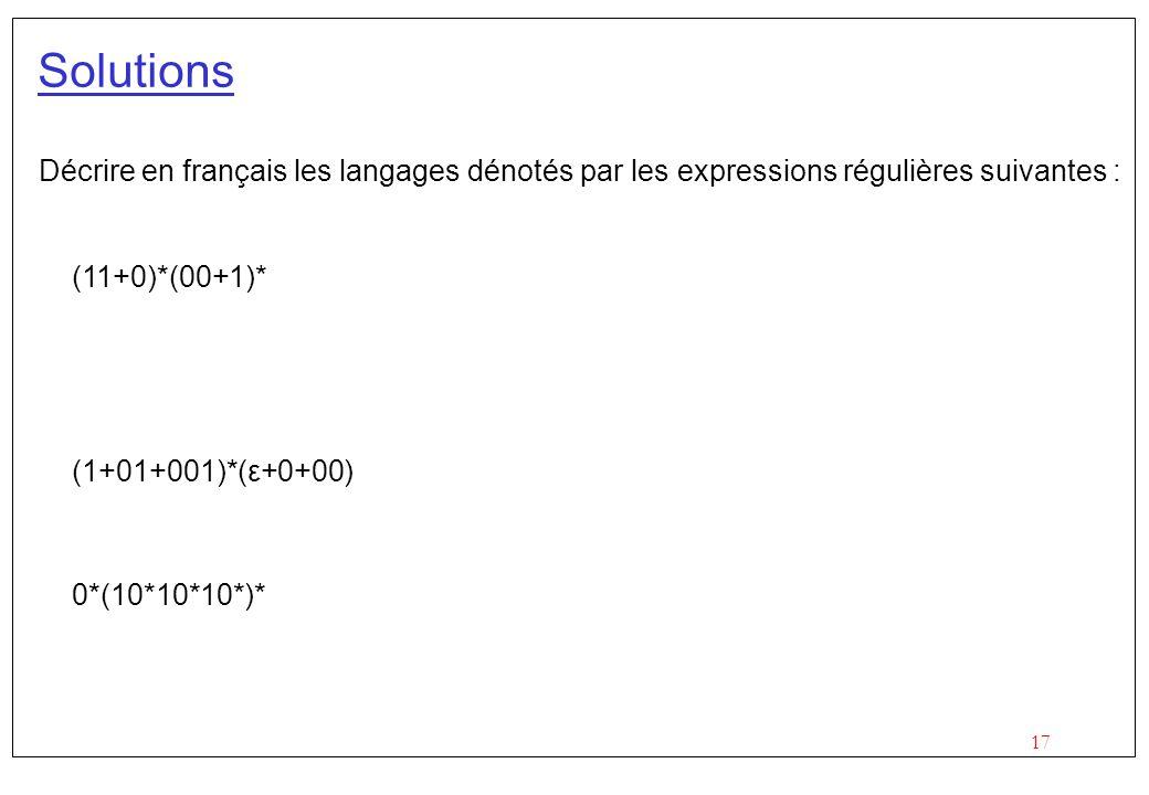 Solutions Décrire en français les langages dénotés par les expressions régulières suivantes : (11+0)*(00+1)*