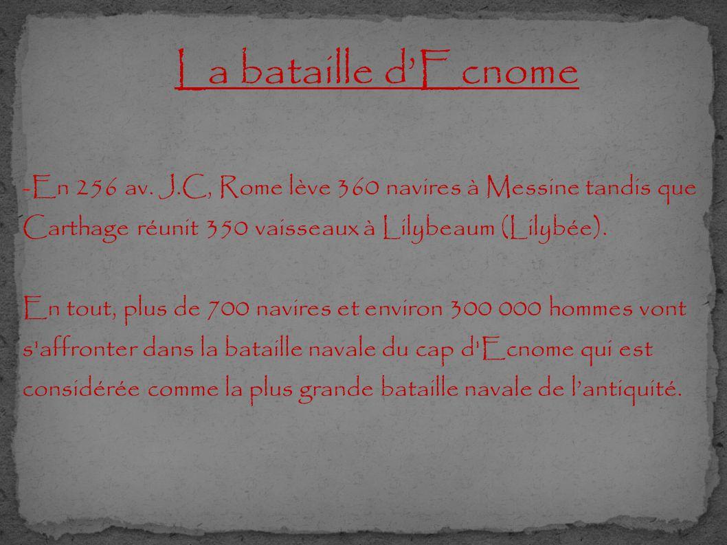 La bataille d'Ecnome -En 256 av. J.C, Rome lève 360 navires à Messine tandis que Carthage réunit 350 vaisseaux à Lilybeaum (Lilybée).
