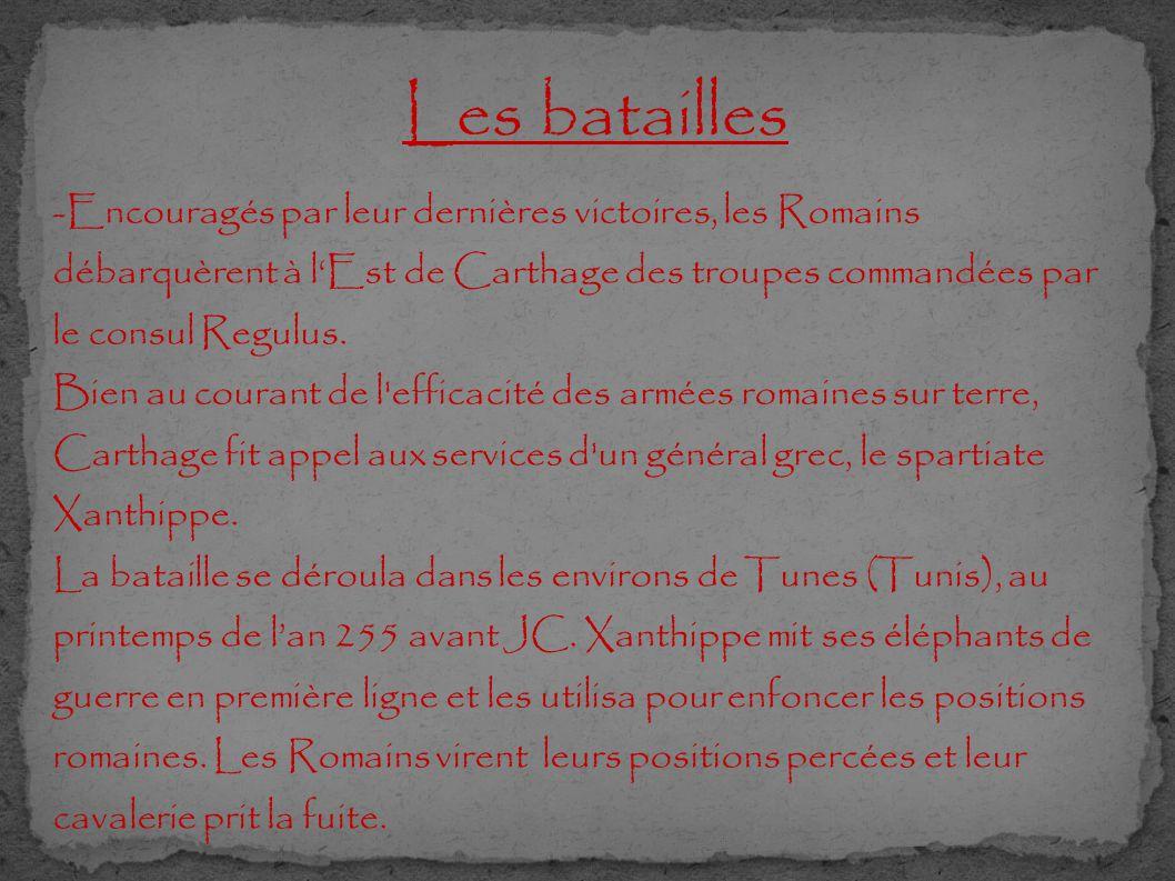 Les batailles -Encouragés par leur dernières victoires, les Romains débarquèrent à l'Est de Carthage des troupes commandées par le consul Regulus.