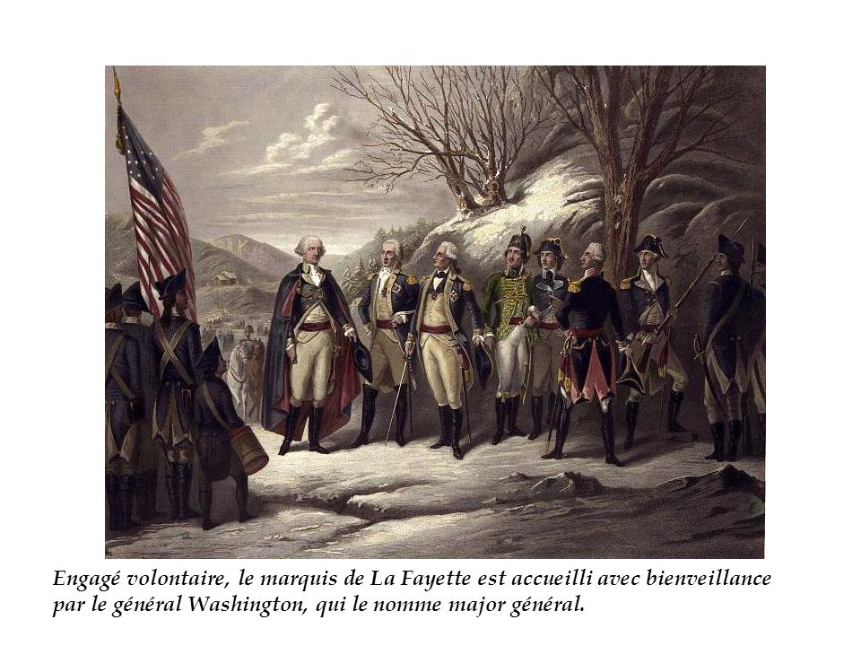 Engagé volontaire, le marquis de La Fayette est accueilli avec bienveillance par le général Washington, qui le nomme major général.