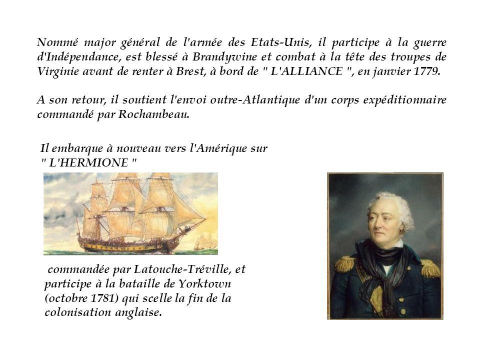 Nommé major général de l armée des Etats-Unis, il participe à la guerre d Indépendance, est blessé à Brandywine et combat à la tête des troupes de Virginie avant de renter à Brest, à bord de L ALLIANCE , en janvier 1779.