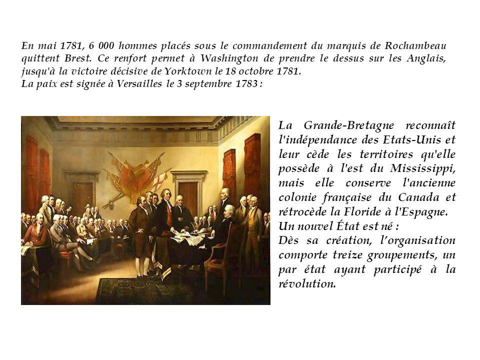 En mai 1781, 6 000 hommes placés sous le commandement du marquis de Rochambeau quittent Brest. Ce renfort permet à Washington de prendre le dessus sur les Anglais, jusqu à la victoire décisive de Yorktown le 18 octobre 1781.