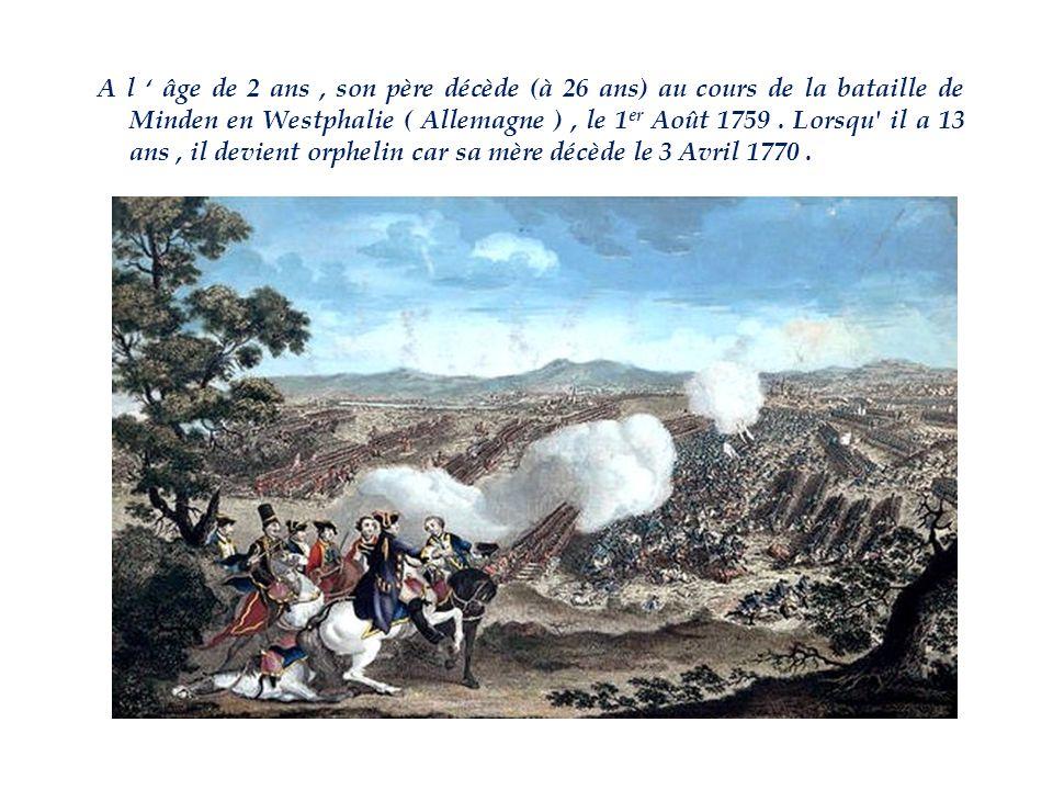 A l ' âge de 2 ans , son père décède (à 26 ans) au cours de la bataille de Minden en Westphalie ( Allemagne ) , le 1er Août 1759 .