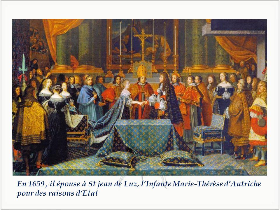 En 1659 , il épouse à St jean de Luz, l'Infante Marie-Thérèse d'Autriche pour des raisons d'Etat
