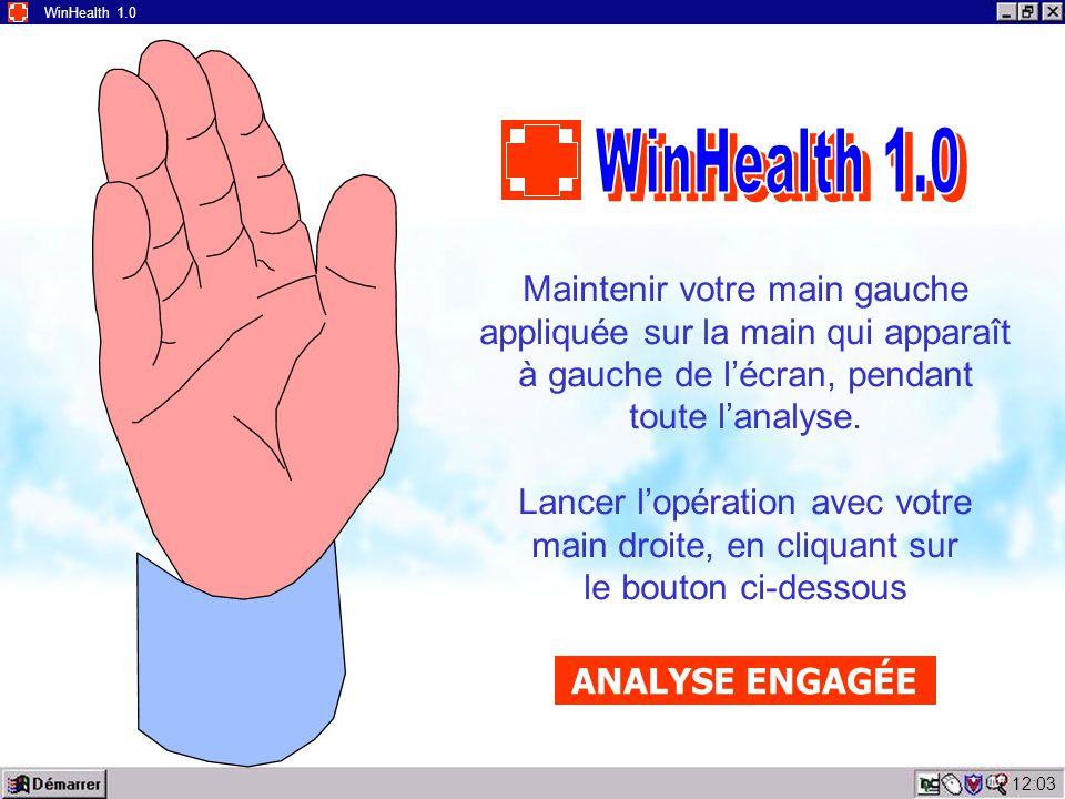 WinHealth 1.0 WinHealth 1.0. Maintenir votre main gauche appliquée sur la main qui apparaît à gauche de l'écran, pendant toute l'analyse.