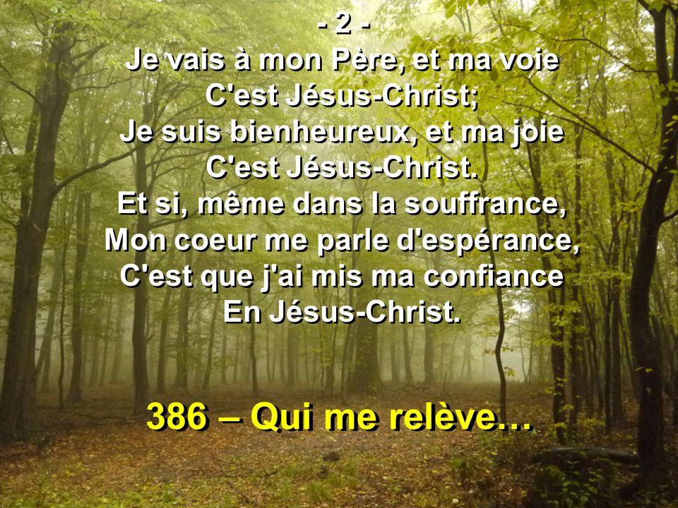 386 – Qui me relève… - 2 - Je vais à mon Père, et ma voie