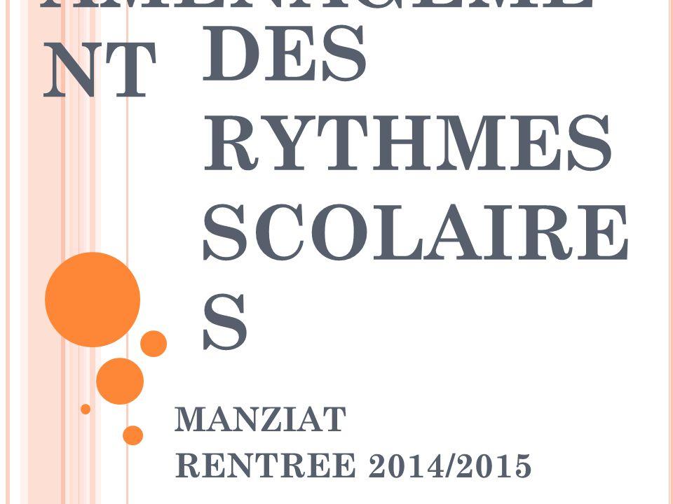 AMENAGEMENT DES RYTHMES SCOLAIRES MANZIAT RENTREE 2014/2015