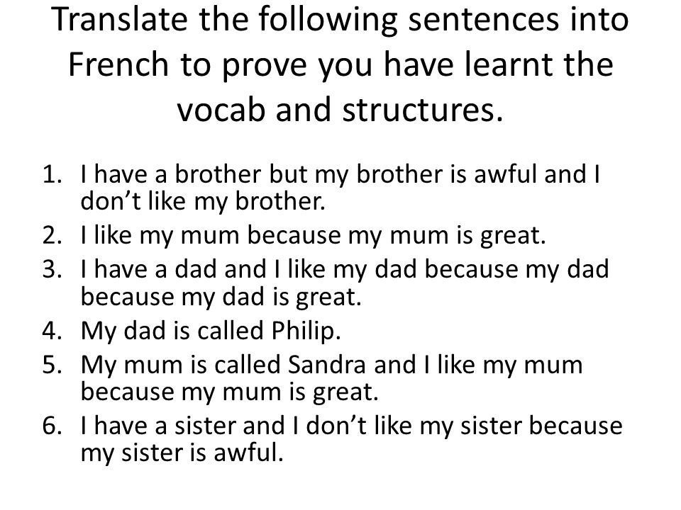 Translate the following sentences into French to prove you have learnt the vocab and structures.