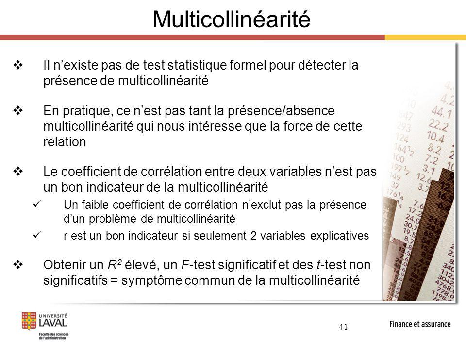 Multicollinéarité Il n'existe pas de test statistique formel pour détecter la présence de multicollinéarité.