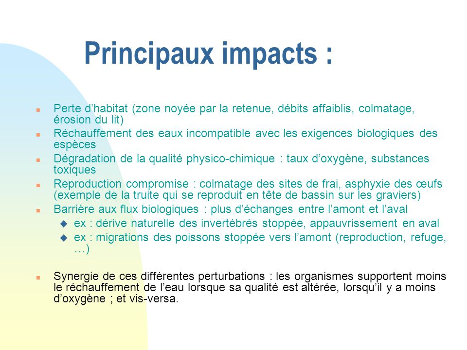 Principaux impacts : Perte d'habitat (zone noyée par la retenue, débits affaiblis, colmatage, érosion du lit)