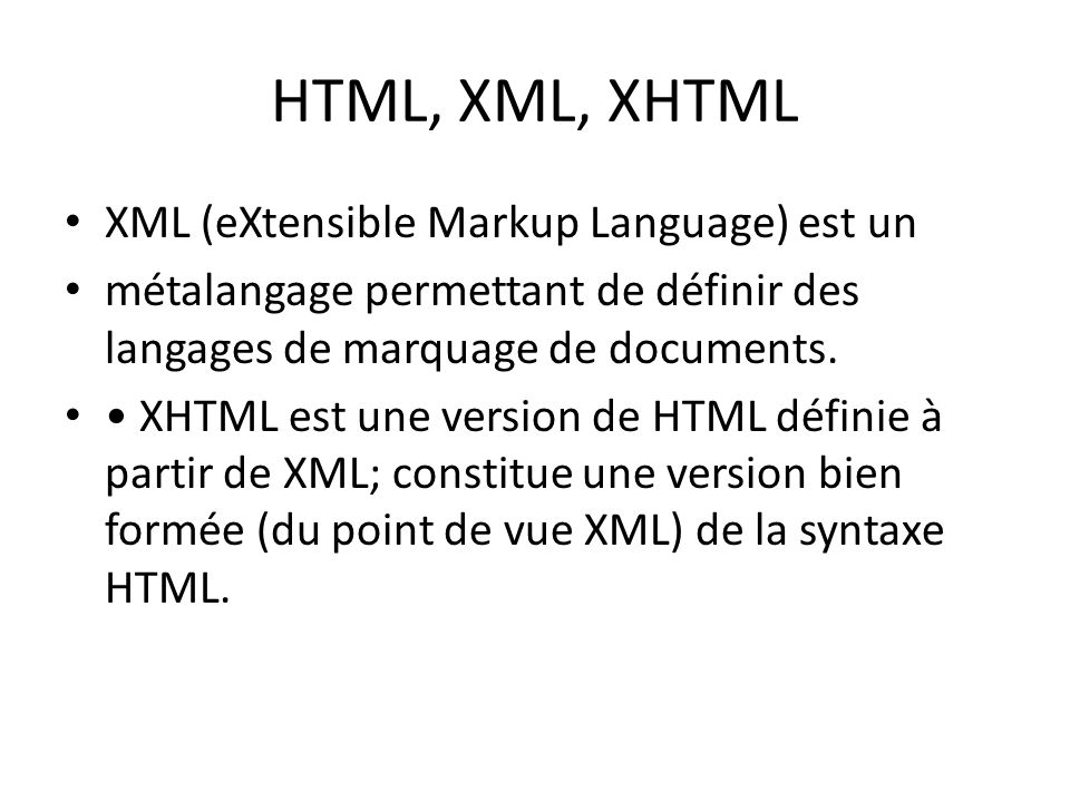 HTML, XML, XHTML XML (eXtensible Markup Language) est un