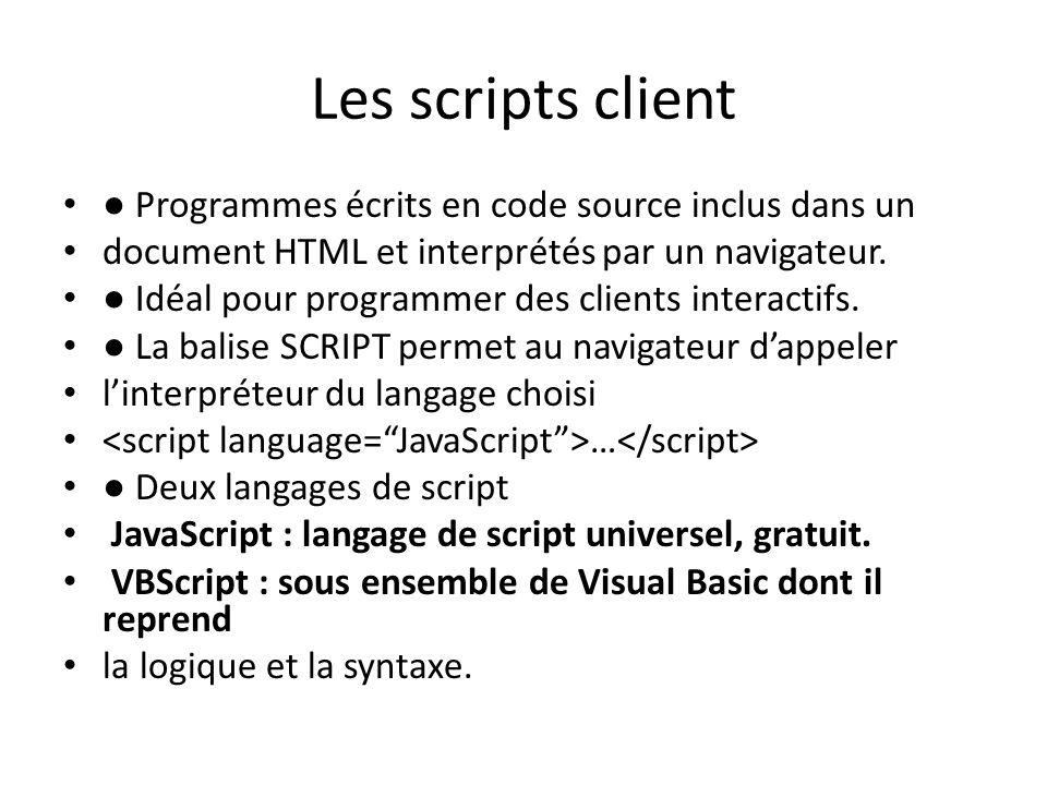 Les scripts client ● Programmes écrits en code source inclus dans un