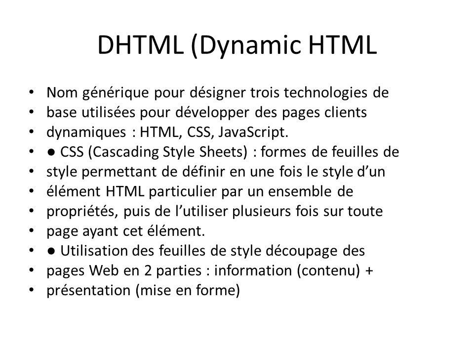 DHTML (Dynamic HTML Nom générique pour désigner trois technologies de
