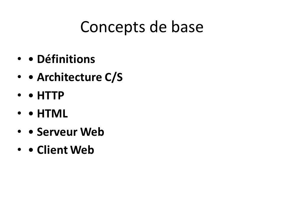 Concepts de base • Définitions • Architecture C/S • HTTP • HTML
