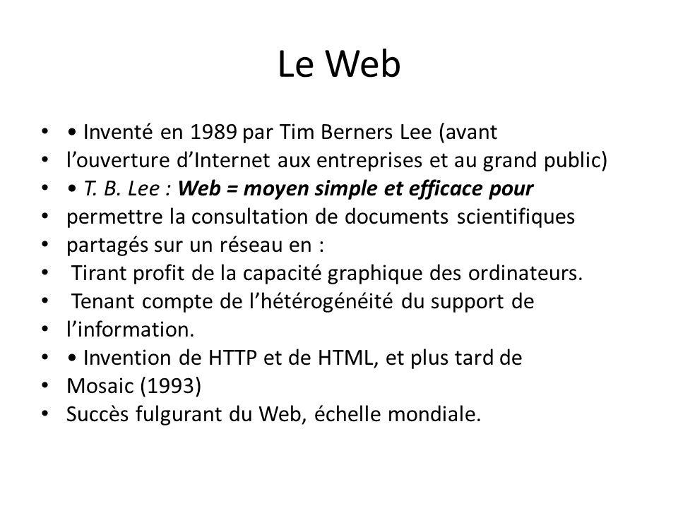 Le Web • Inventé en 1989 par Tim Berners Lee (avant