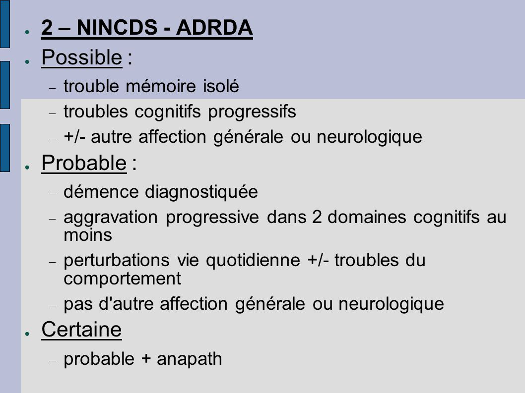 2 – NINCDS - ADRDA Possible : Probable : Certaine