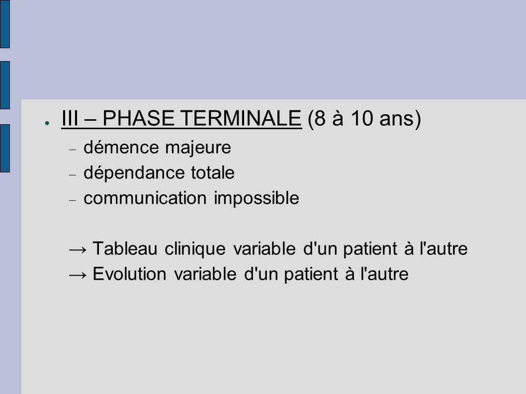 III – PHASE TERMINALE (8 à 10 ans)