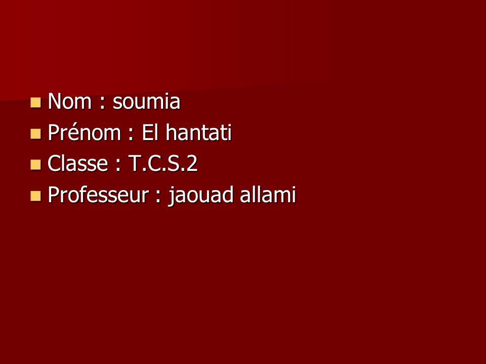 Nom : soumia Prénom : El hantati Classe : T.C.S.2 Professeur : jaouad allami