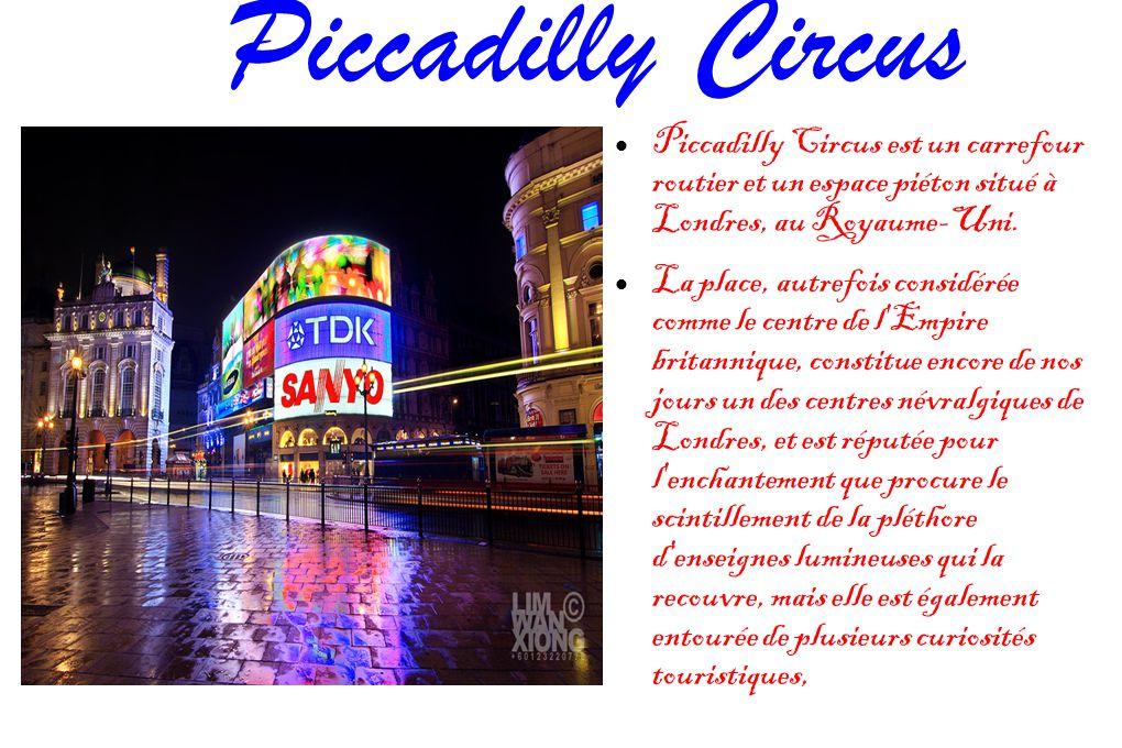 Piccadilly Circus Piccadilly Circus est un carrefour routier et un espace piéton situé à Londres, au Royaume-Uni.
