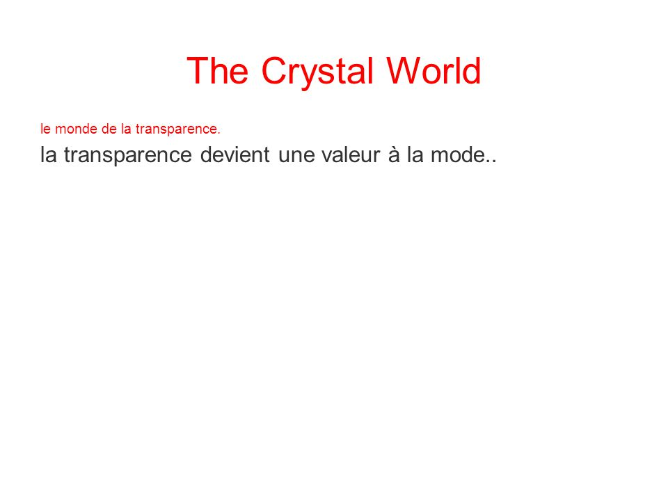 The Crystal World la transparence devient une valeur à la mode..