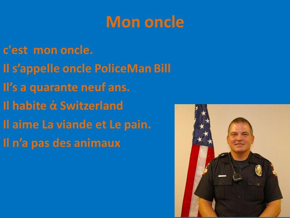 Mon oncle c est mon oncle. Il s'appelle oncle PoliceMan Bill