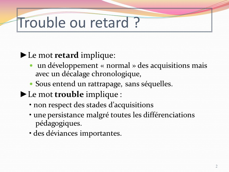 Trouble ou retard ►Le mot retard implique: