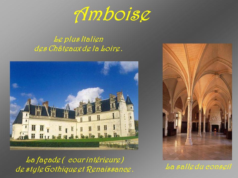 Amboise Le plus Italien des Châteaux de la Loire .