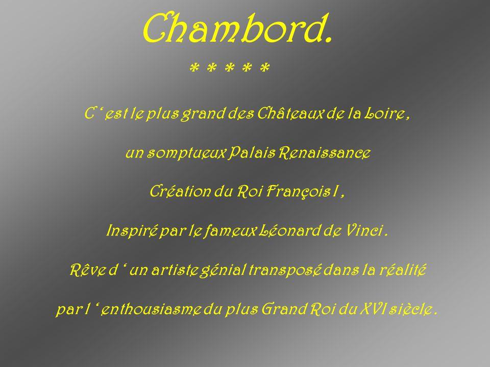 Chambord. * * * * * C ' est le plus grand des Châteaux de la Loire ,