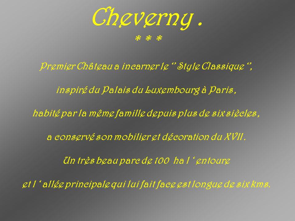 Cheverny . * * * Premier Château a incarner le '' Style Classique '',