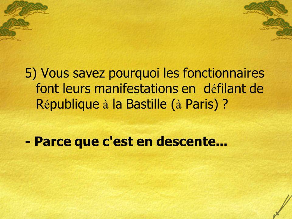 5) Vous savez pourquoi les fonctionnaires font leurs manifestations en défilant de République à la Bastille (à Paris)