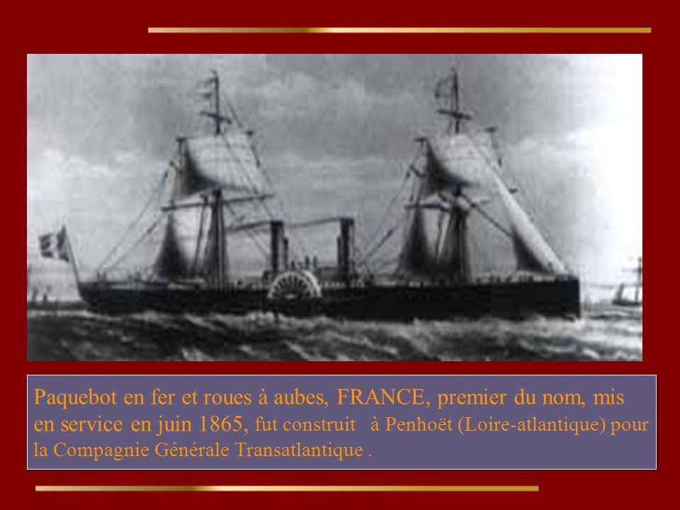 Paquebot en fer et roues à aubes, FRANCE, premier du nom, mis en service en juin 1865, fut construit à Penhoët (Loire-atlantique) pour la Compagnie Générale Transatlantique .