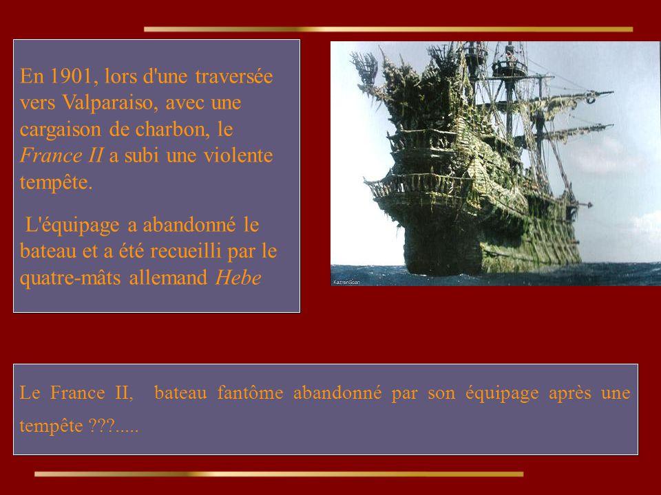 En 1901, lors d une traversée vers Valparaiso, avec une cargaison de charbon, le France II a subi une violente tempête.