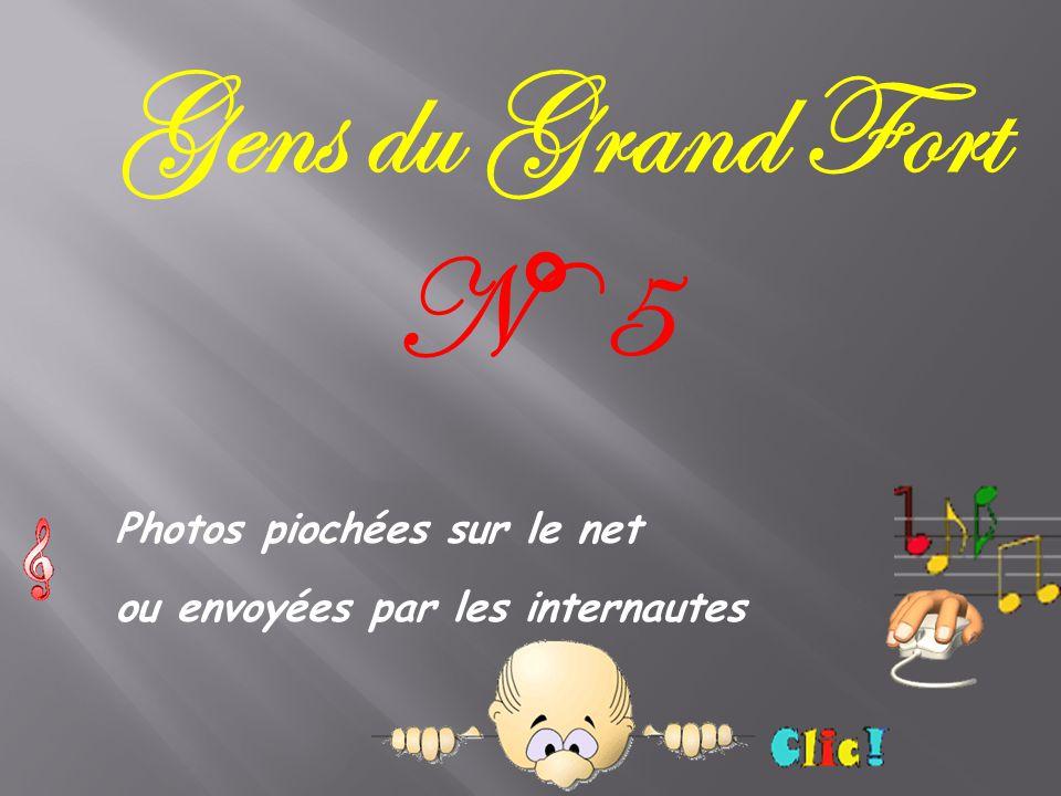 Gens du Grand Fort N° 5 Photos piochées sur le net