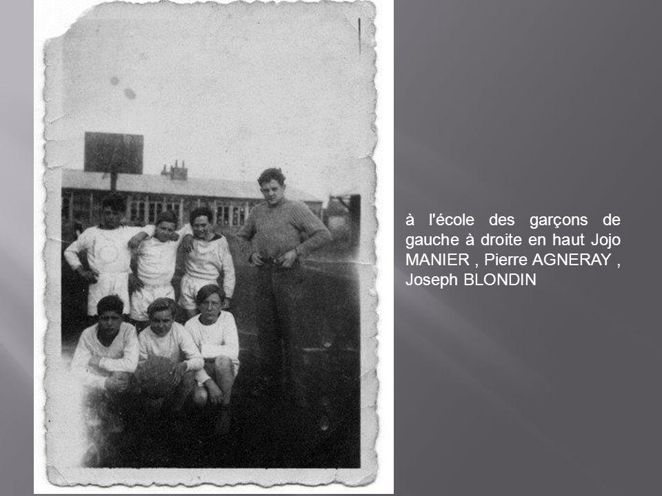 à l école des garçons de gauche à droite en haut Jojo MANIER , Pierre AGNERAY , Joseph BLONDIN