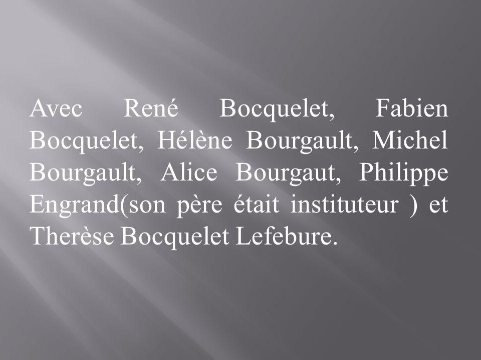 Avec René Bocquelet, Fabien Bocquelet, Hélène Bourgault, Michel Bourgault, Alice Bourgaut, Philippe Engrand(son père était instituteur ) et Therèse Bocquelet Lefebure.
