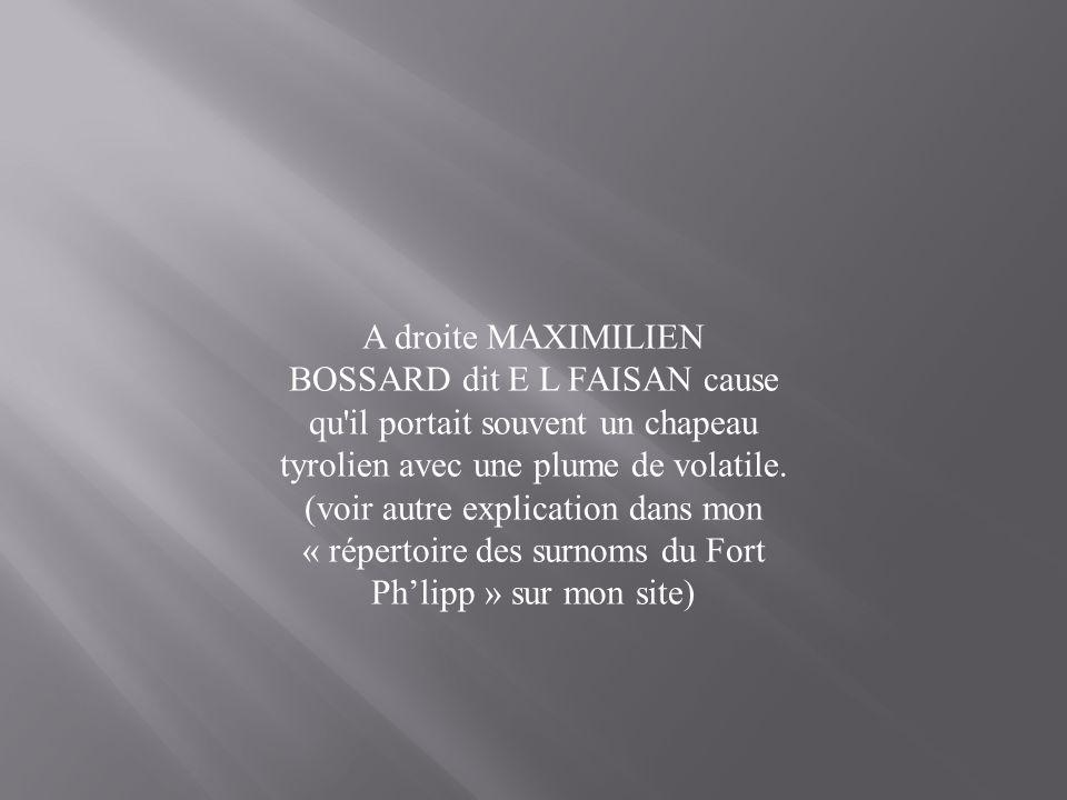 A droite MAXIMILIEN BOSSARD dit E L FAISAN cause qu il portait souvent un chapeau tyrolien avec une plume de volatile.