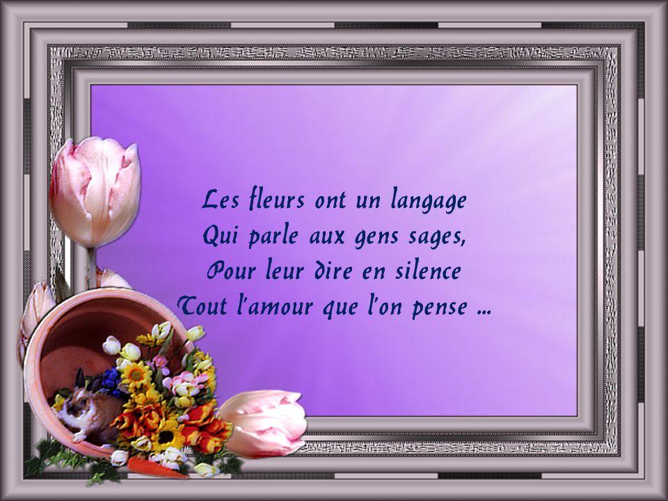 Les fleurs ont un langage Qui parle aux gens sages,
