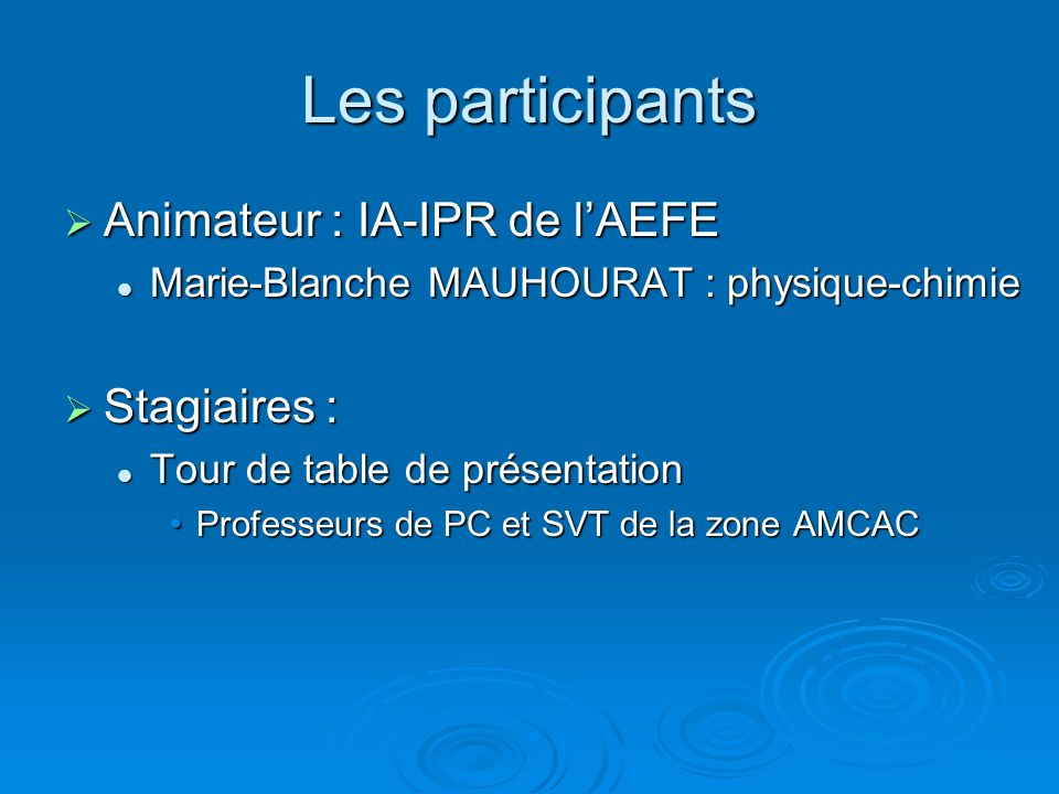 Les participants Animateur : IA-IPR de l'AEFE Stagiaires :